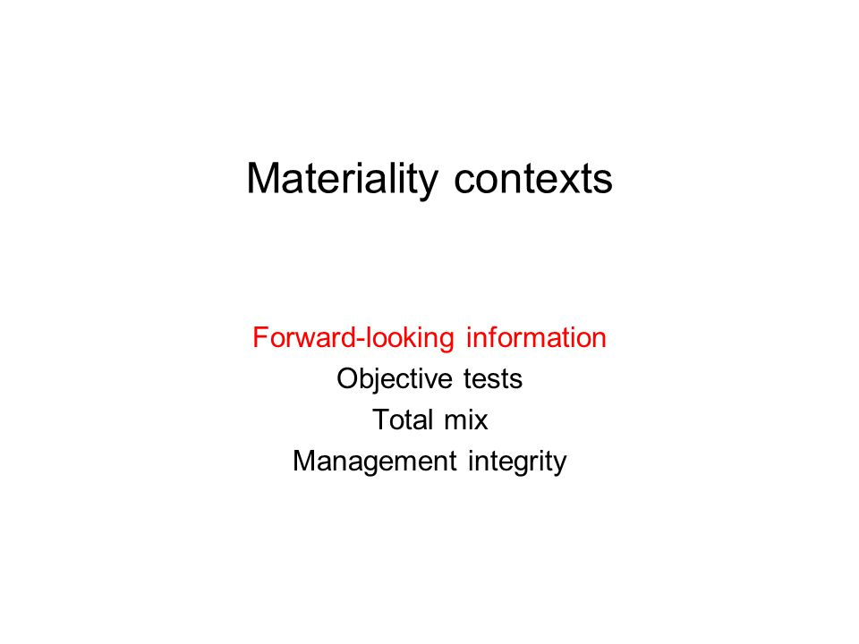 Materiality contexts Forward-looking information Objective tests Total mix Management integrity