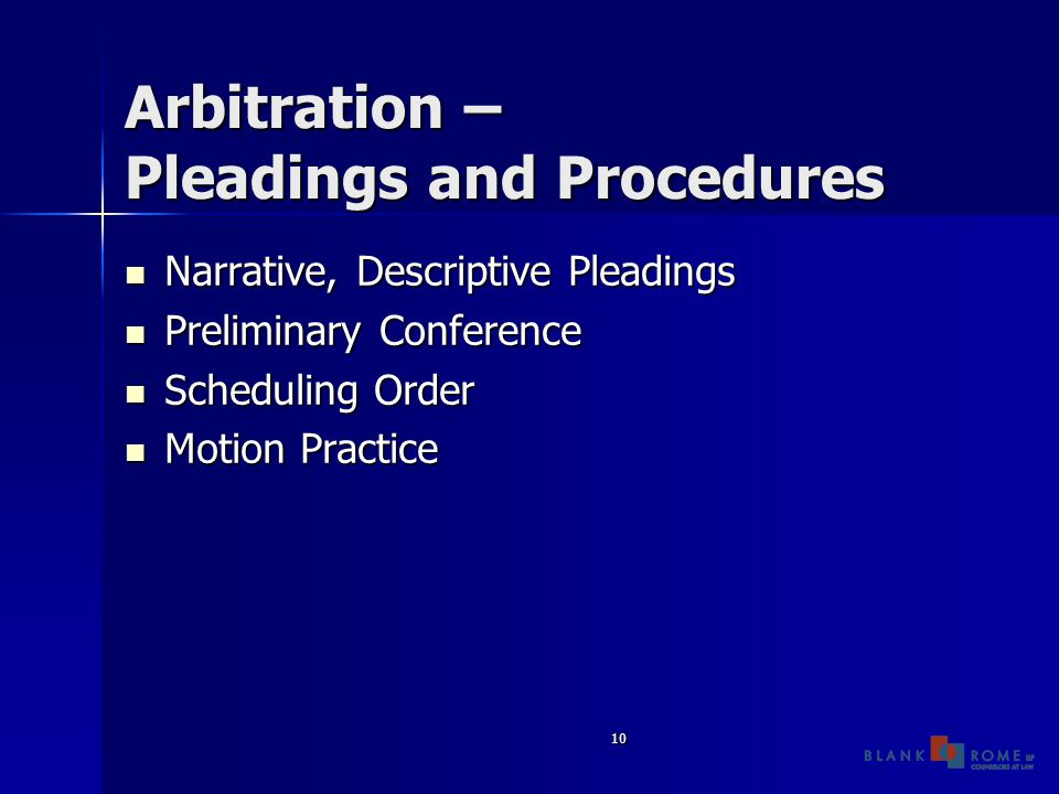 10 Arbitration – Pleadings and Procedures Narrative, Descriptive Pleadings Narrative, Descriptive Pleadings Preliminary Conference Preliminary Conference Scheduling Order Scheduling Order Motion Practice Motion Practice