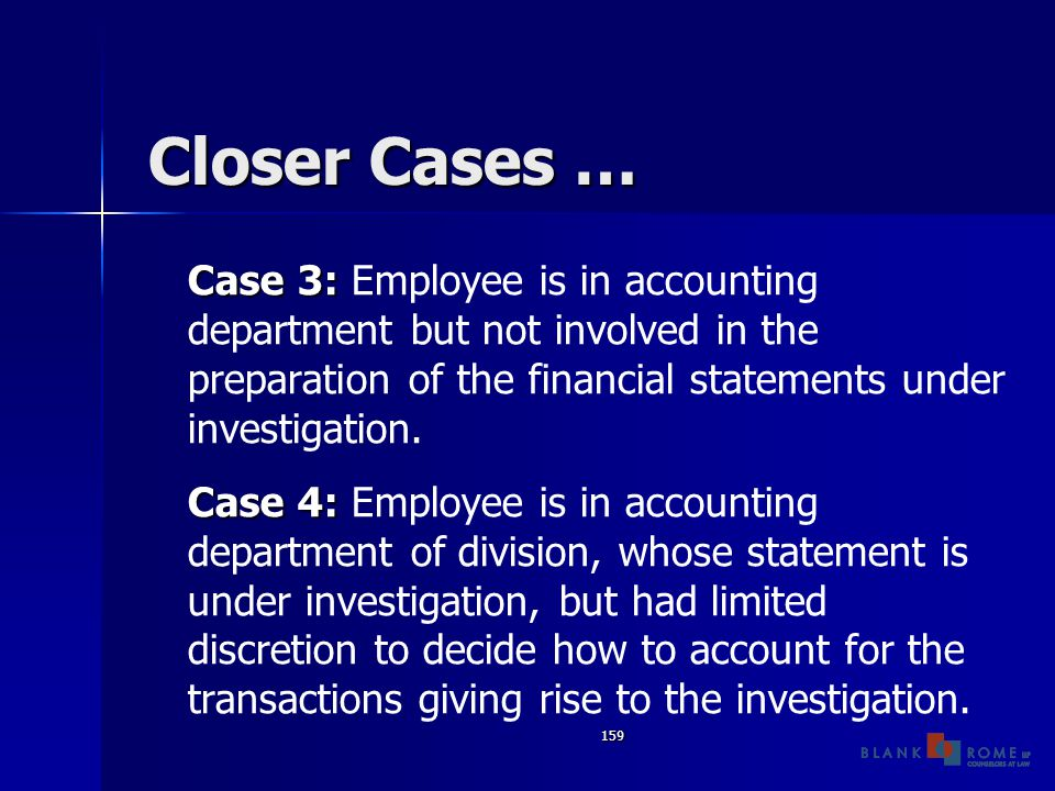 159 Closer Cases … Case 3: Case 3: Employee is in accounting department but not involved in the preparation of the financial statements under investigation.