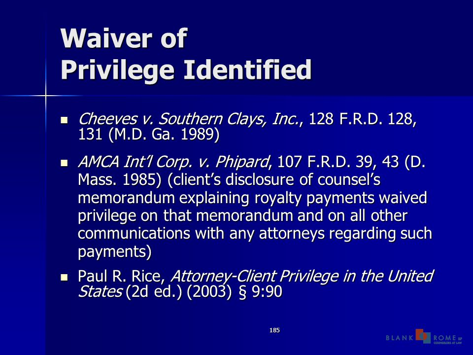 185 Waiver of Privilege Identified Cheeves v. Southern Clays, Inc., 128 F.R.D.
