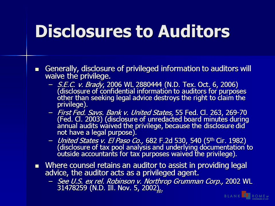 207 Disclosures to Auditors Generally, disclosure of privileged information to auditors will waive the privilege.