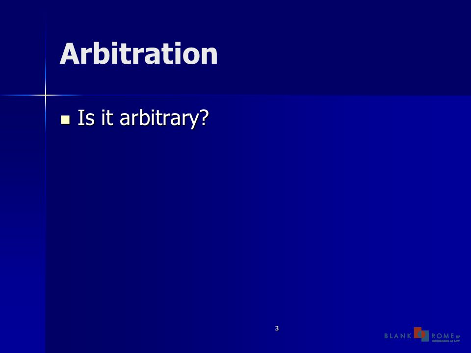 3 Arbitration Is it arbitrary Is it arbitrary