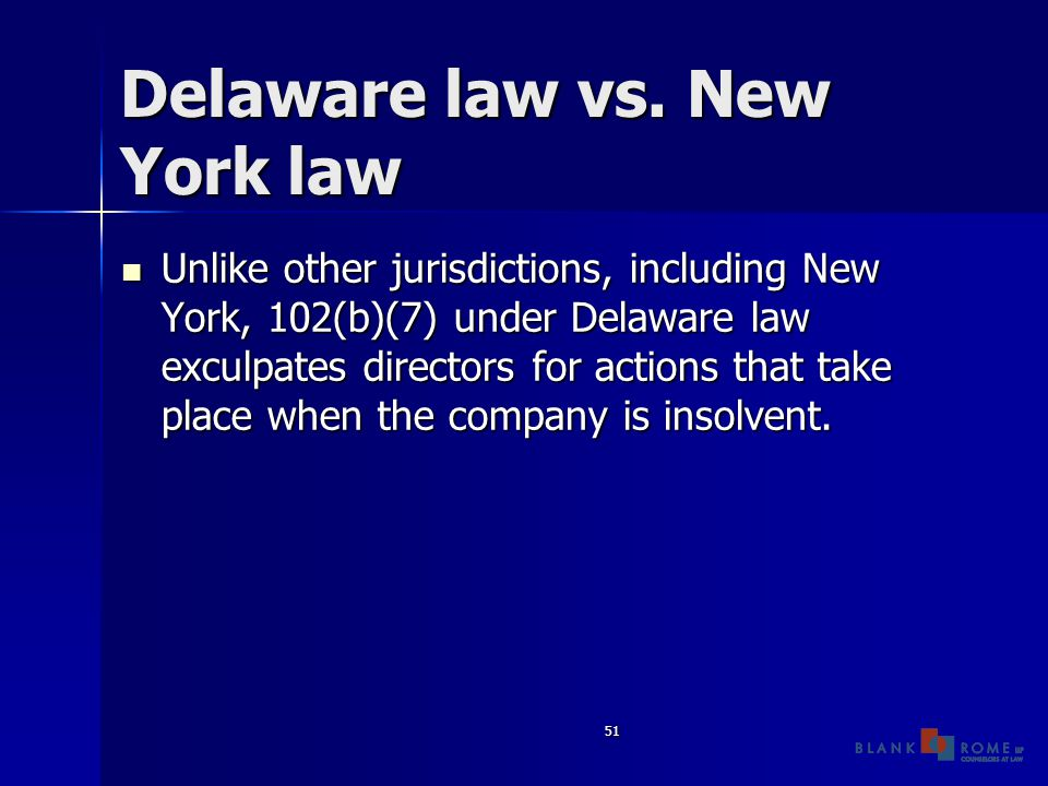 51 Delaware law vs. New York law Unlike other jurisdictions, including New York, 102(b)(7) under Delaware law exculpates directors for actions that ta