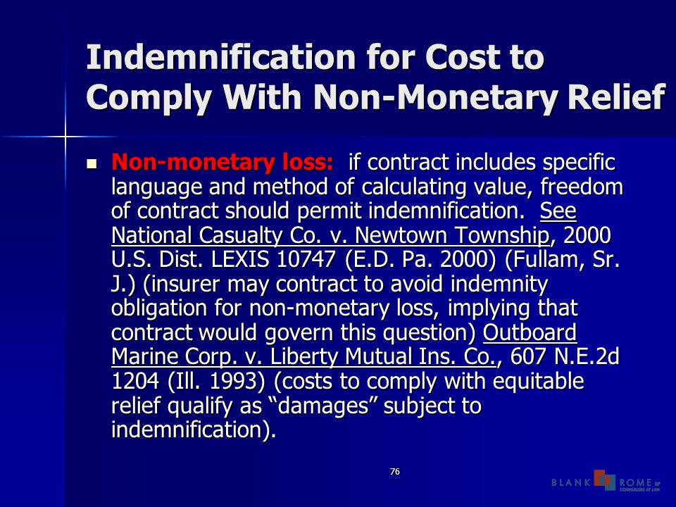 76 Indemnification for Cost to Comply With Non-Monetary Relief Non-monetary loss: if contract includes specific language and method of calculating value, freedom of contract should permit indemnification.