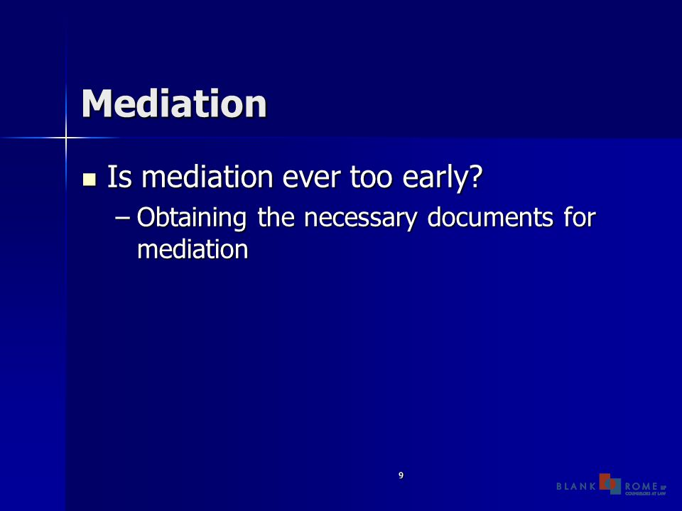 9 Mediation Is mediation ever too early. Is mediation ever too early.