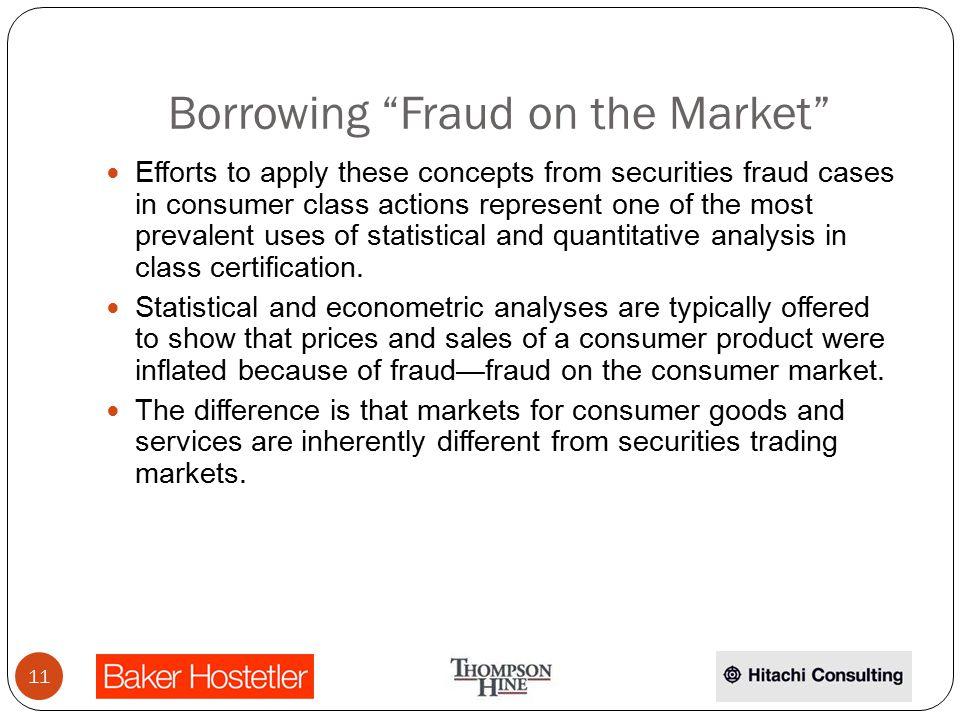 Borrowing Fraud on the Market Efforts to apply these concepts from securities fraud cases in consumer class actions represent one of the most prevalent uses of statistical and quantitative analysis in class certification.