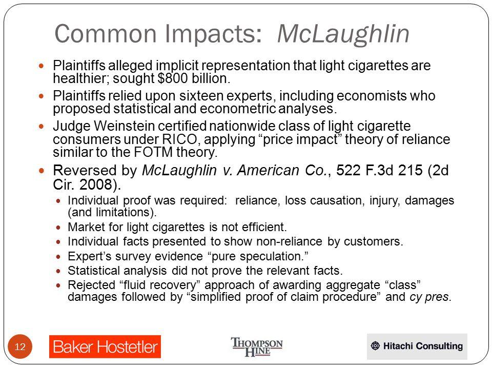 Common Impacts: McLaughlin Plaintiffs alleged implicit representation that light cigarettes are healthier; sought $800 billion. Plaintiffs relied upon