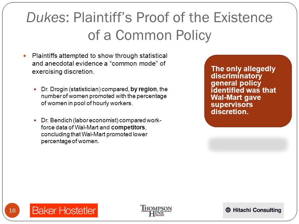 Dukes: Plaintiff's Proof of the Existence of a Common Policy Plaintiffs attempted to show through statistical and anecdotal evidence a common mode of exercising discretion.