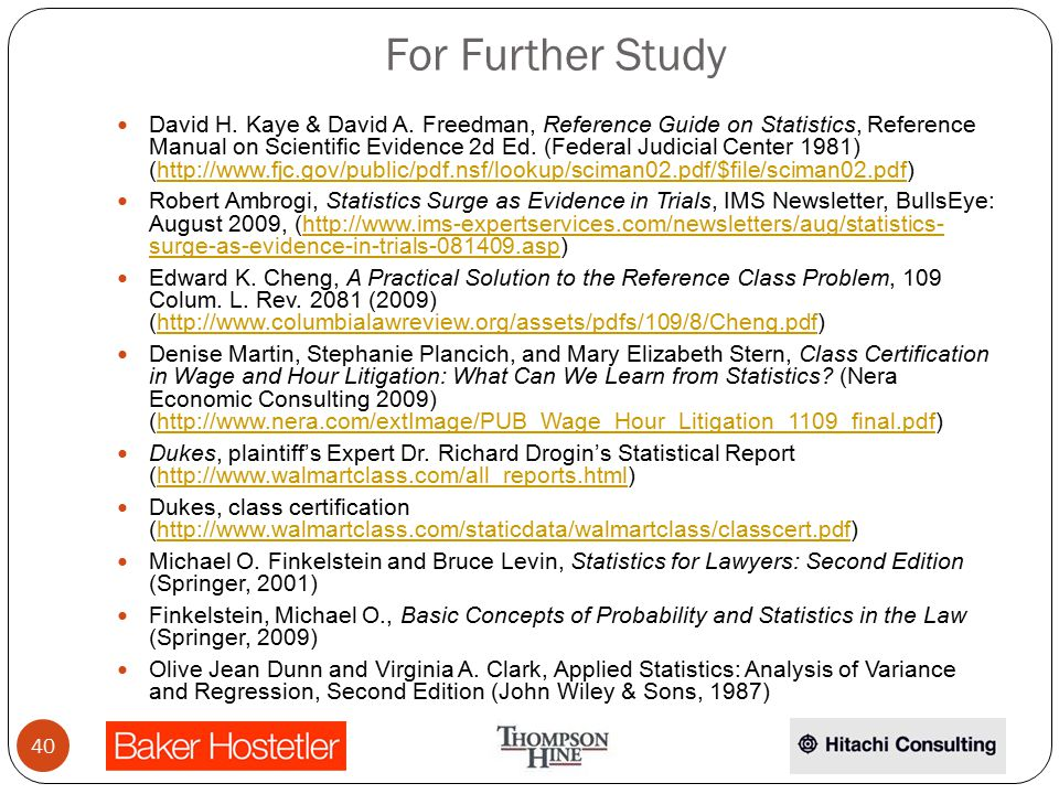 For Further Study David H. Kaye & David A. Freedman, Reference Guide on Statistics, Reference Manual on Scientific Evidence 2d Ed. (Federal Judicial C