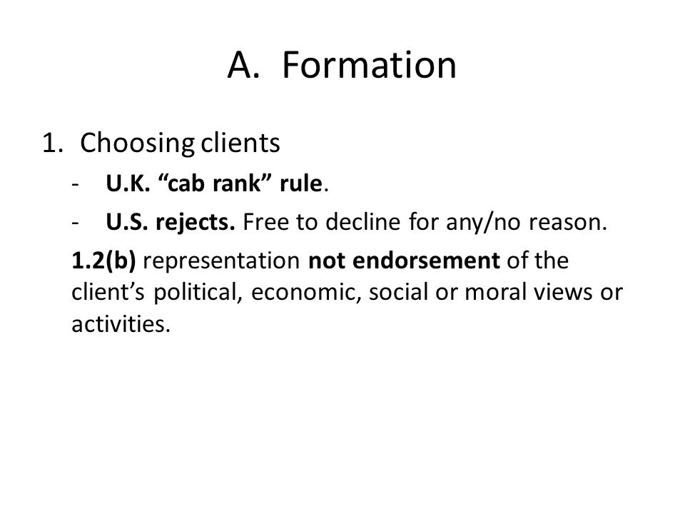 A. Formation 1.Choosing clients -U.K. cab rank rule.