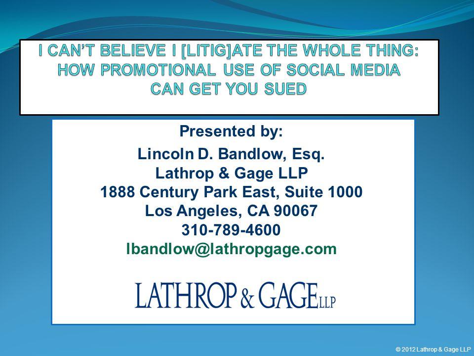 © 2012 Lathrop & Gage LLP Presented by: Lincoln D. Bandlow, Esq. Lathrop & Gage LLP 1888 Century Park East, Suite 1000 Los Angeles, CA 90067 310-789-4