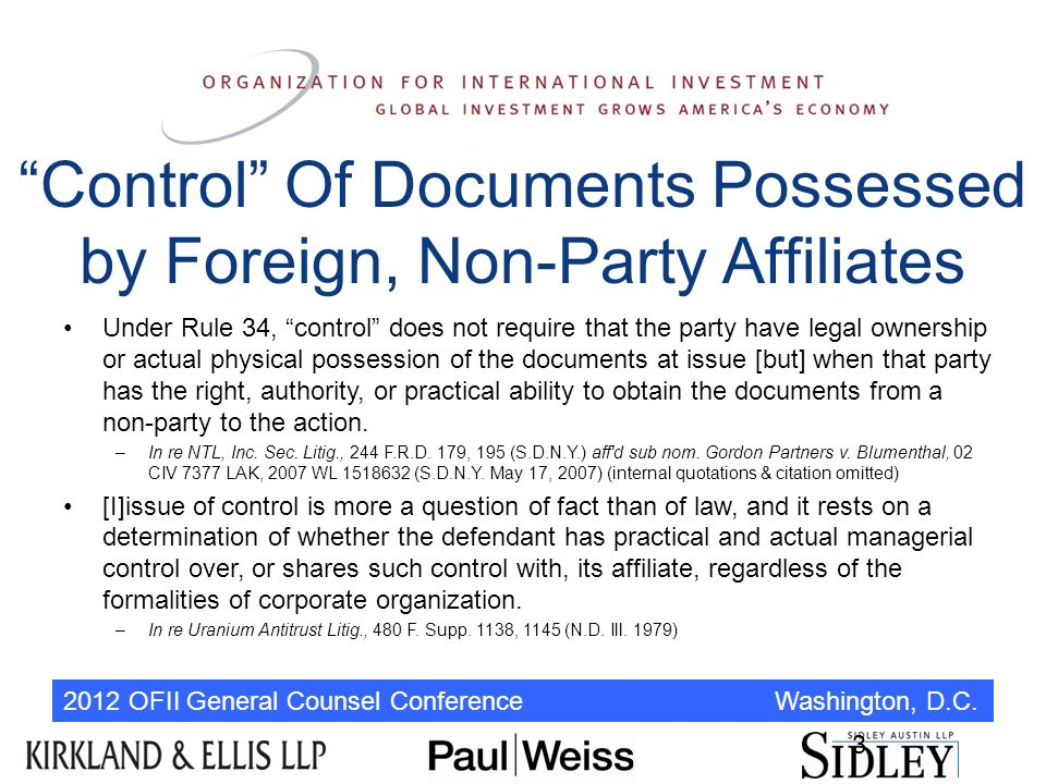 """2012 OFII General Counsel Conference Washington, D.C. 3 Under Rule 34, """"control"""" does not require that the party have legal ownership or actual physic"""