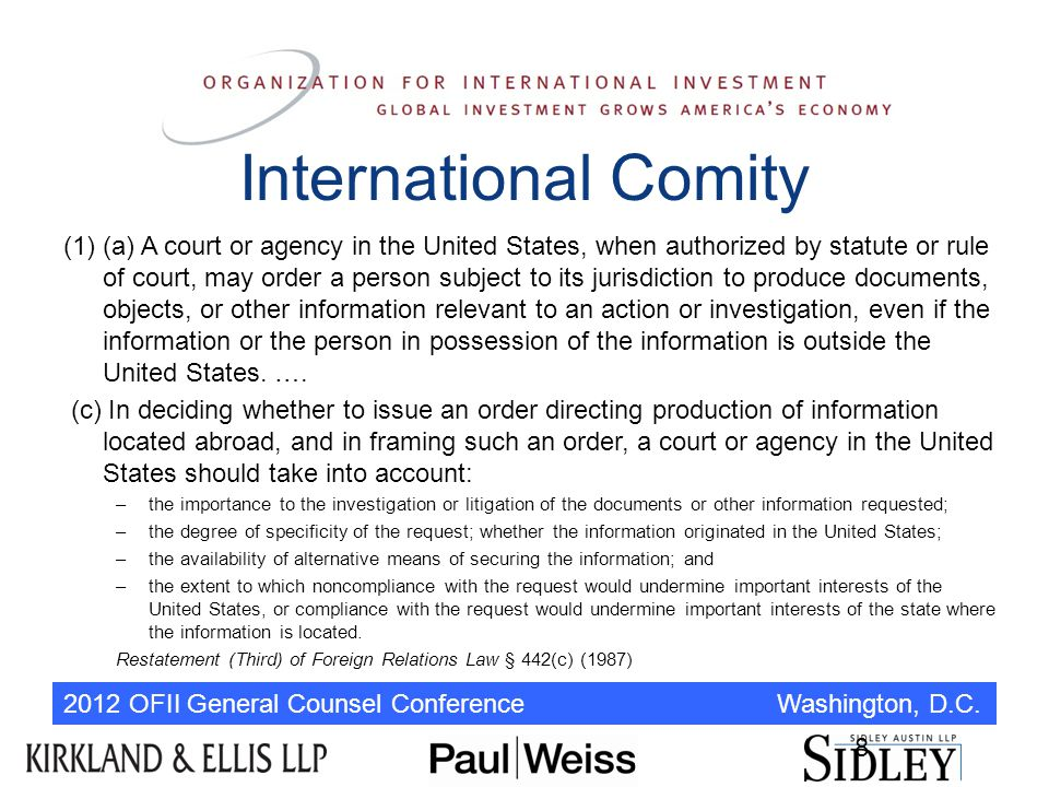 2012 OFII General Counsel Conference Washington, D.C. 8 International Comity (1) (a) A court or agency in the United States, when authorized by statut