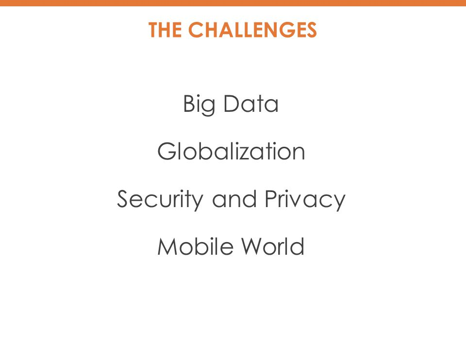 THE CHALLENGES Big Data Globalization Security and Privacy Mobile World