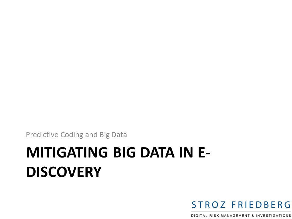 MITIGATING BIG DATA IN E- DISCOVERY Predictive Coding and Big Data