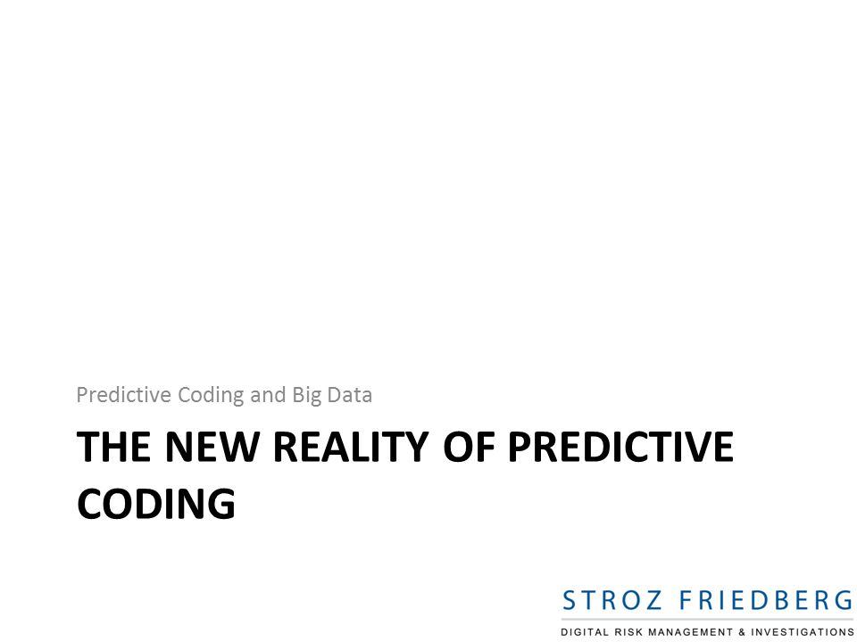 THE NEW REALITY OF PREDICTIVE CODING Predictive Coding and Big Data