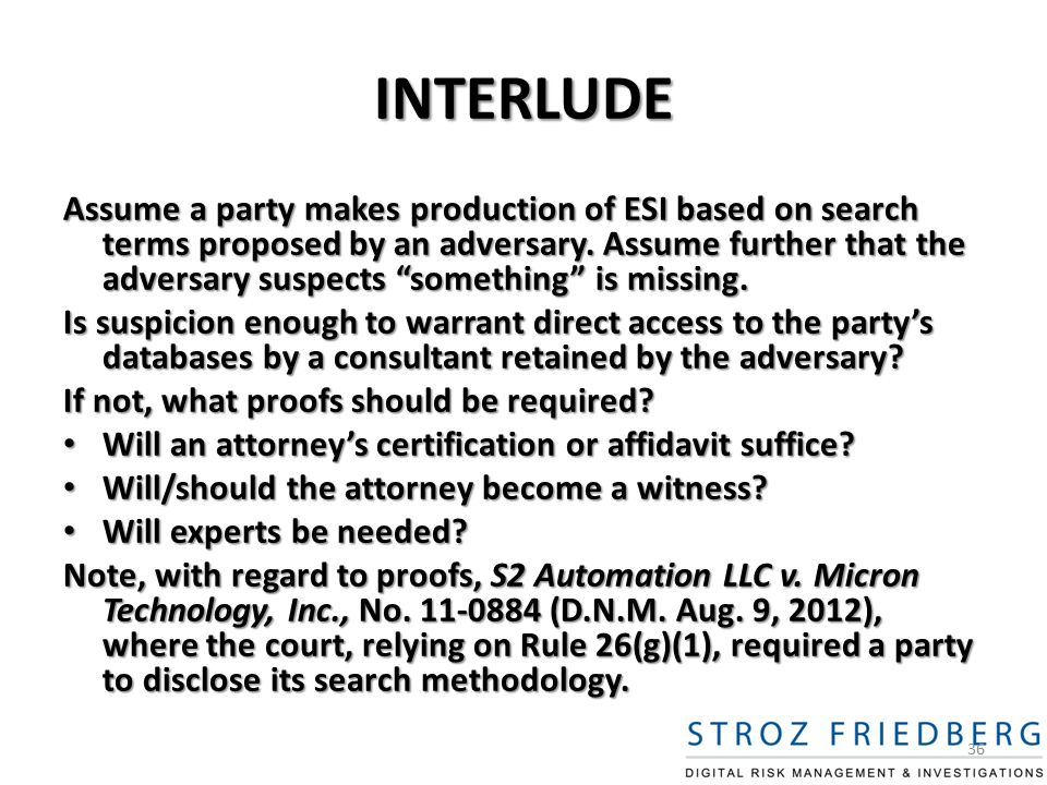 INTERLUDE Assume a party makes production of ESI based on search terms proposed by an adversary.