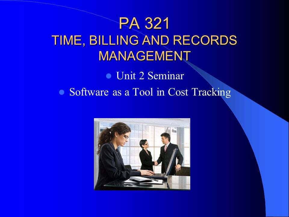 PA 321 TIME, BILLING AND RECORDS MANAGEMENT Unit 2 Seminar Software as a Tool in Cost Tracking