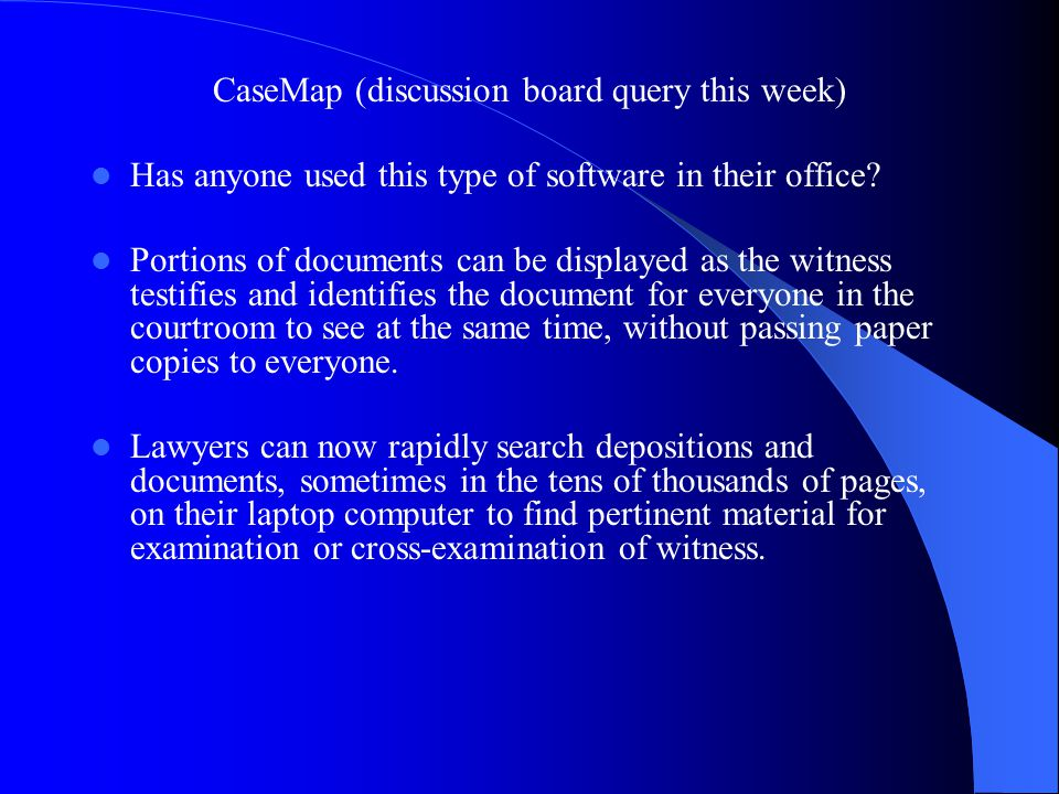 CaseMap (discussion board query this week) Has anyone used this type of software in their office? Portions of documents can be displayed as the witnes