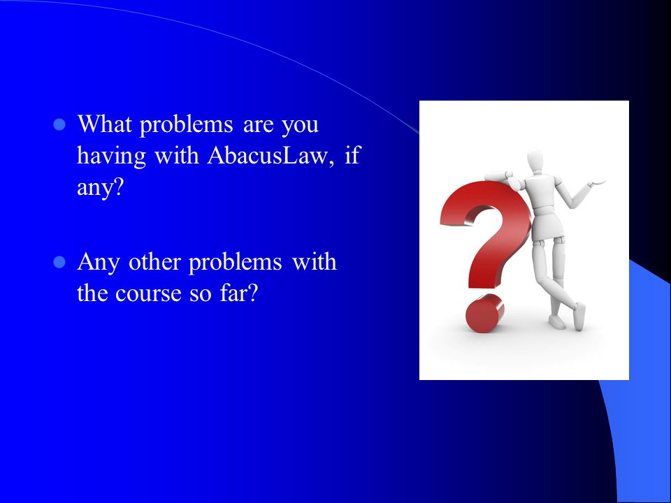What problems are you having with AbacusLaw, if any? Any other problems with the course so far?