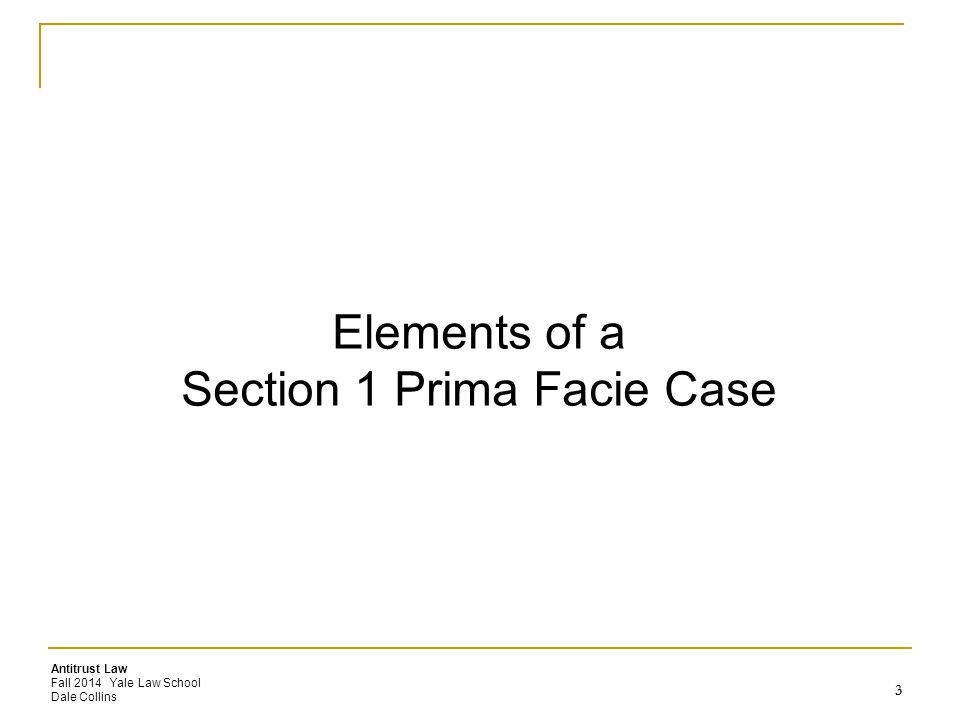Antitrust Law Fall 2014 Yale Law School Dale Collins Elements of a Section 1 Prima Facie Case 3 3