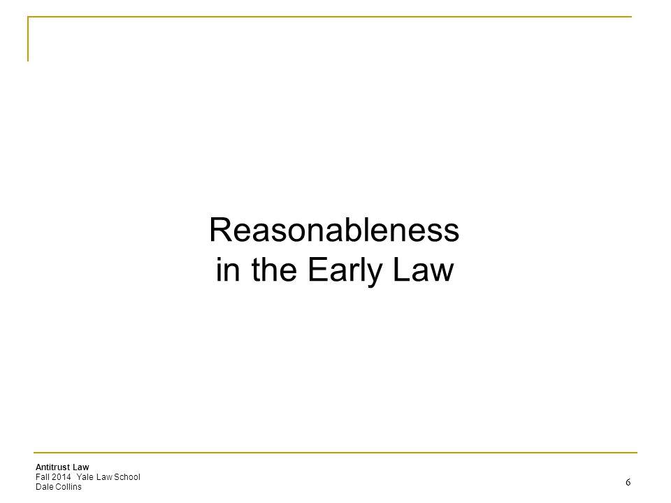 Antitrust Law Fall 2014 Yale Law School Dale Collins Reasonableness in the Early Law 6 6