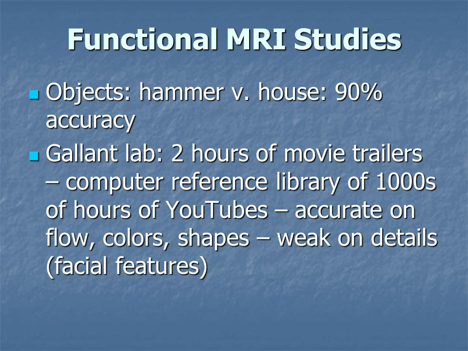 Functional MRI Studies Objects: hammer v. house: 90% accuracy Objects: hammer v.