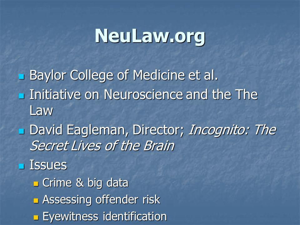 NeuLaw.org Baylor College of Medicine et al. Baylor College of Medicine et al. Initiative on Neuroscience and the The Law Initiative on Neuroscience a