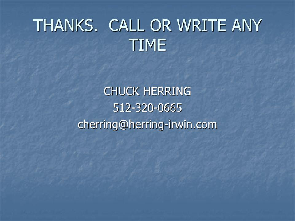 THANKS. CALL OR WRITE ANY TIME CHUCK HERRING 512-320-0665cherring@herring-irwin.com