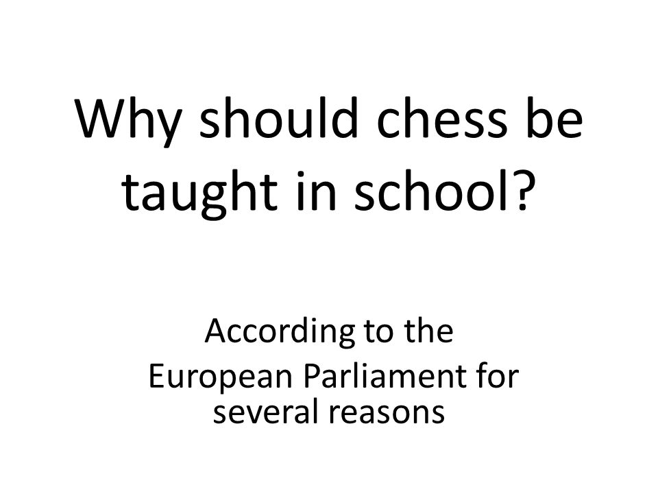 Why should chess be taught in school According to the European Parliament for several reasons