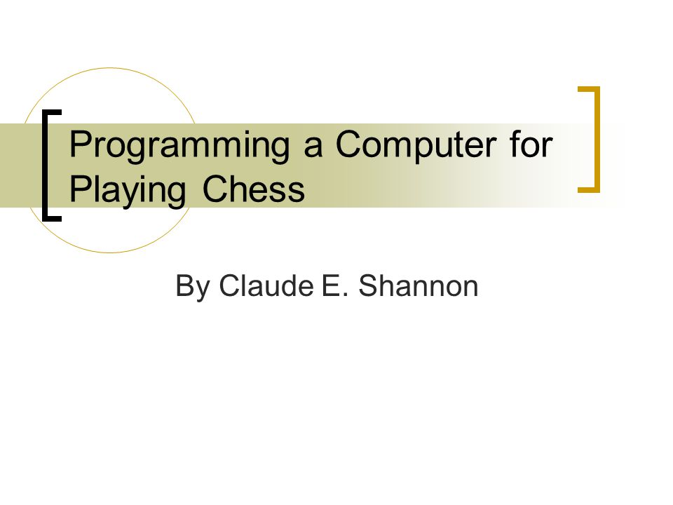 Programming a Computer for Playing Chess By Claude E. Shannon