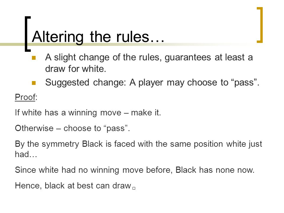 """Altering the rules… A slight change of the rules, guarantees at least a draw for white. Suggested change: A player may choose to """"pass"""". Proof: If whi"""
