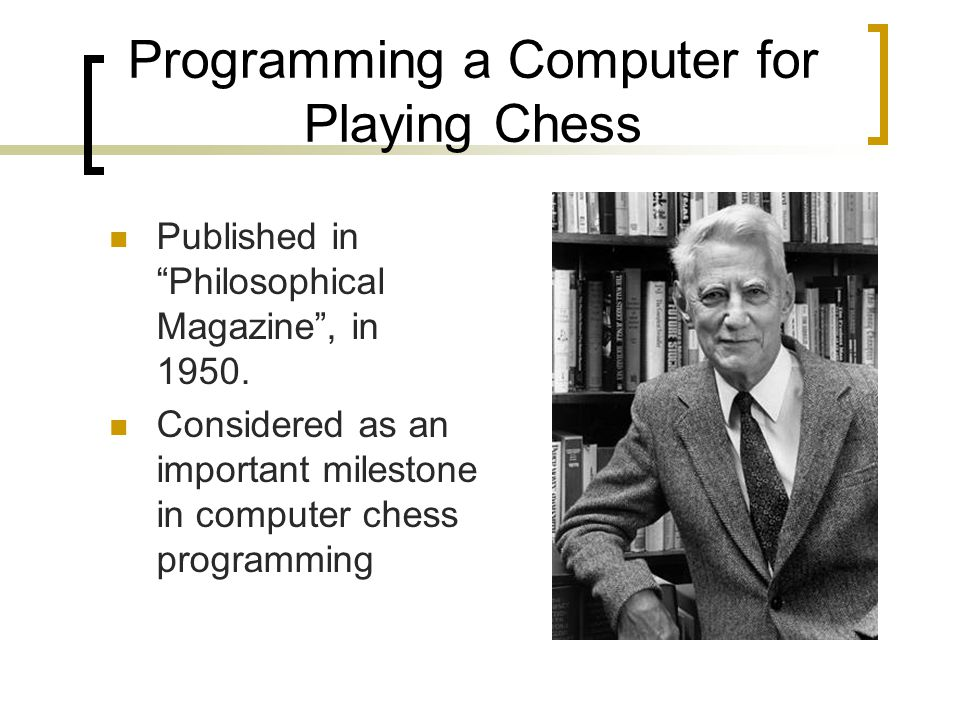 """Programming a Computer for Playing Chess Published in """"Philosophical Magazine"""", in 1950. Considered as an important milestone in computer chess progra"""