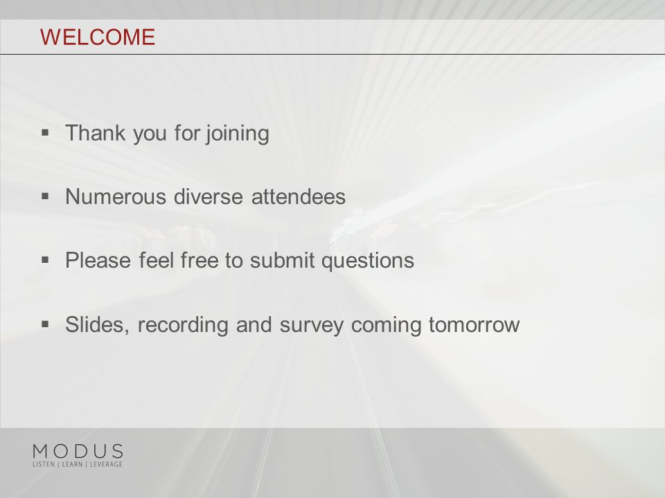 WELCOME  Thank you for joining  Numerous diverse attendees  Please feel free to submit questions  Slides, recording and survey coming tomorrow