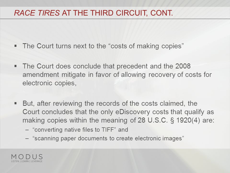 "RACE TIRES AT THE THIRD CIRCUIT, CONT.  The Court turns next to the ""costs of making copies""  The Court does conclude that precedent and the 2008 am"