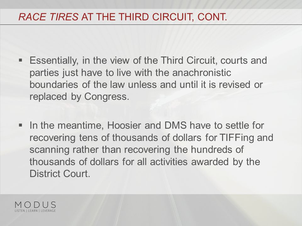 RACE TIRES AT THE THIRD CIRCUIT, CONT.  Essentially, in the view of the Third Circuit, courts and parties just have to live with the anachronistic bo