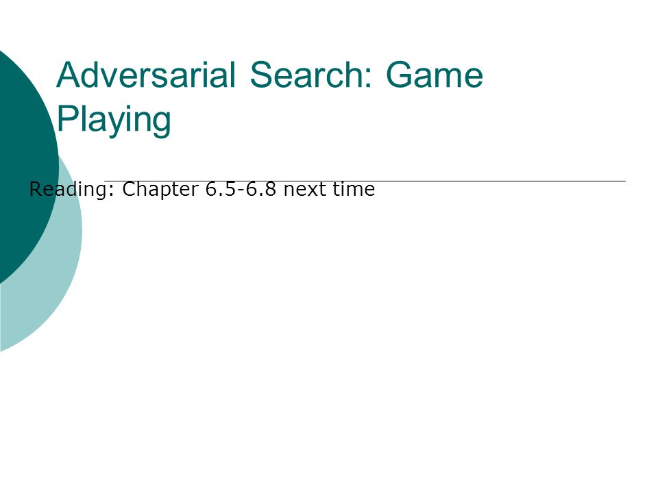 Adversarial Search: Game Playing Reading: Chapter 6.5-6.8 next time