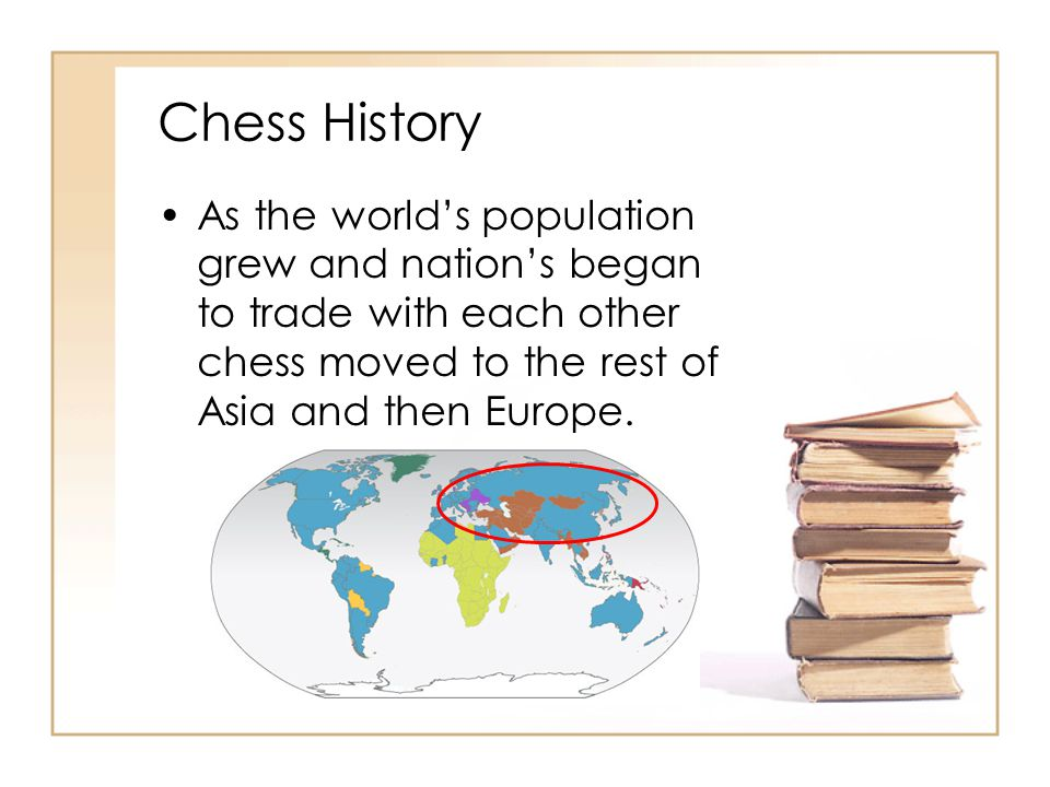 Chess History As the world's population grew and nation's began to trade with each other chess moved to the rest of Asia and then Europe.