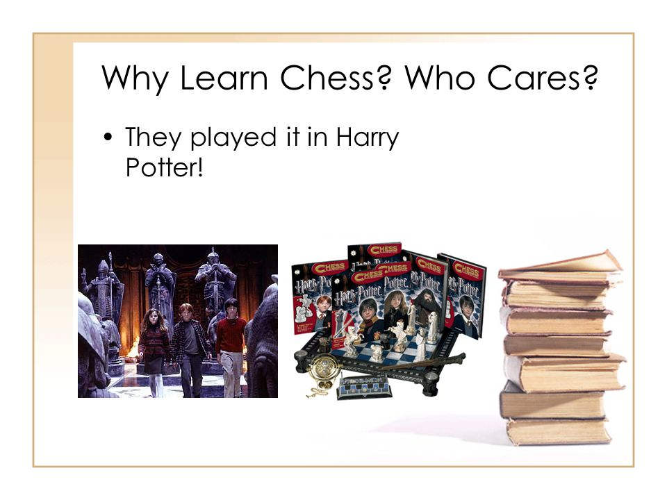 Why Learn Chess? Who Cares? They played it in Harry Potter!