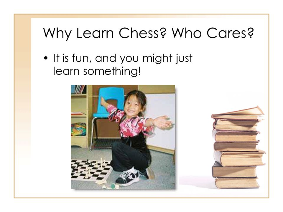 Why Learn Chess? Who Cares? It is fun, and you might just learn something!