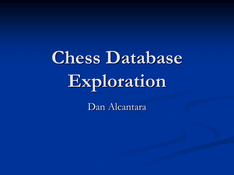 Chess Database Exploration Dan Alcantara