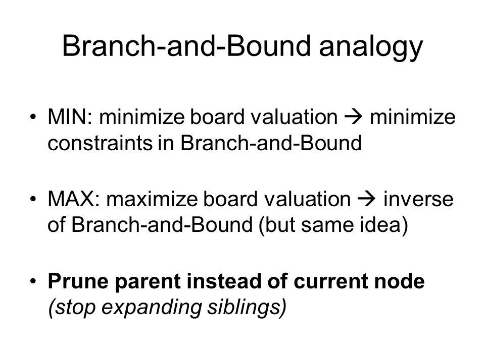 Branch-and-Bound analogy MIN: minimize board valuation  minimize constraints in Branch-and-Bound MAX: maximize board valuation  inverse of Branch-an