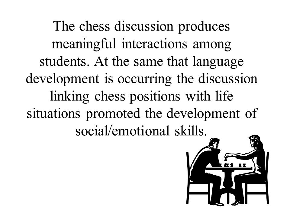 The chess discussion produces meaningful interactions among students.