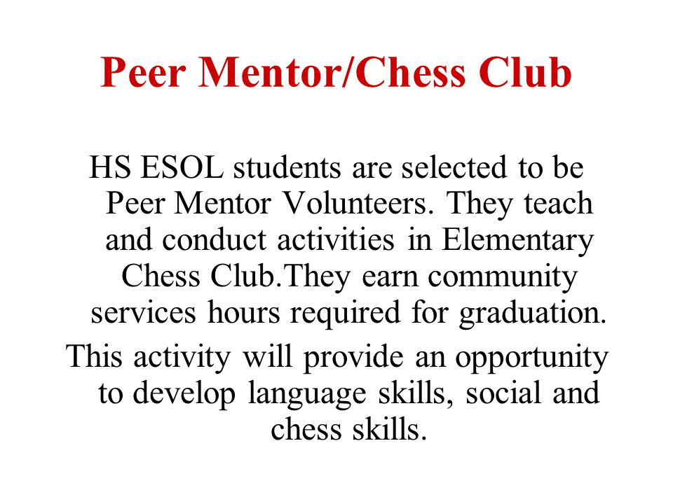 Peer Mentor/Chess Club HS ESOL students are selected to be Peer Mentor Volunteers.
