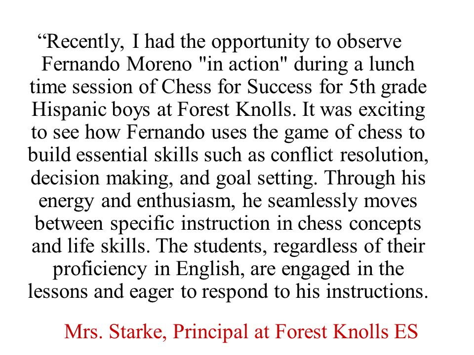 Recently, I had the opportunity to observe Fernando Moreno in action during a lunch time session of Chess for Success for 5th grade Hispanic boys at Forest Knolls.