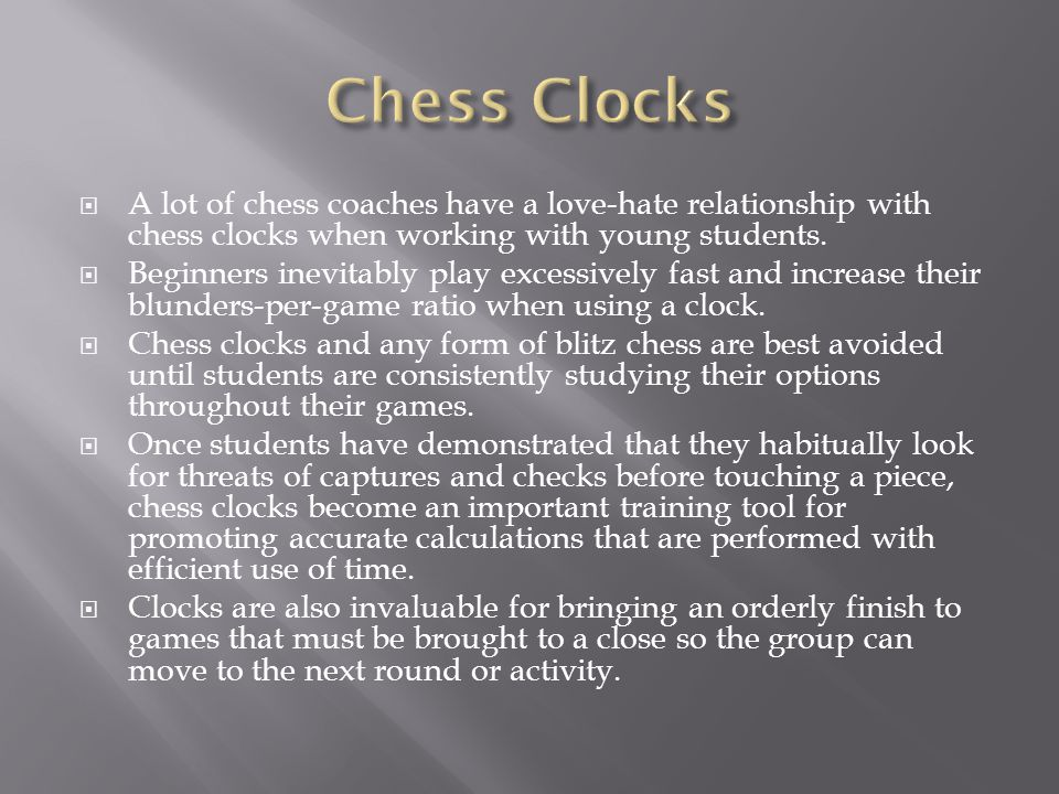  A lot of chess coaches have a love-hate relationship with chess clocks when working with young students.