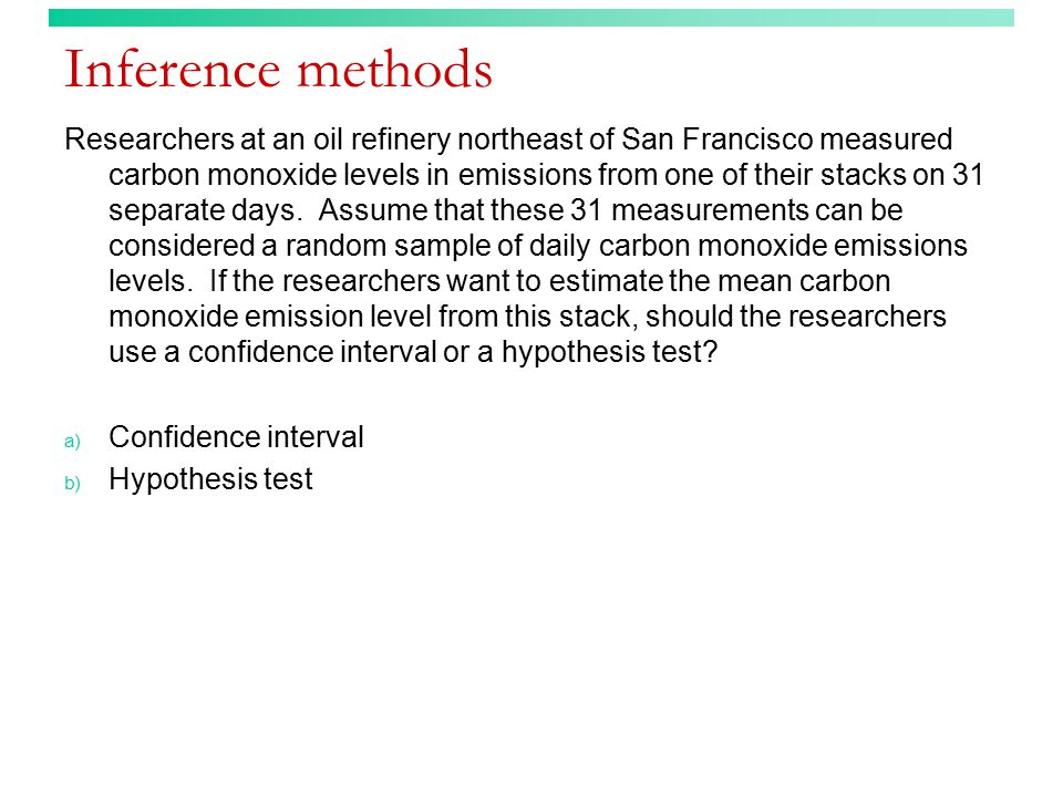 Inference methods Researchers at an oil refinery northeast of San Francisco measured carbon monoxide levels in emissions from one of their stacks on 31 separate days.