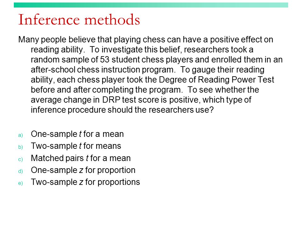 Inference methods (answer) Many people believe that playing chess can have a positive effect on reading ability.