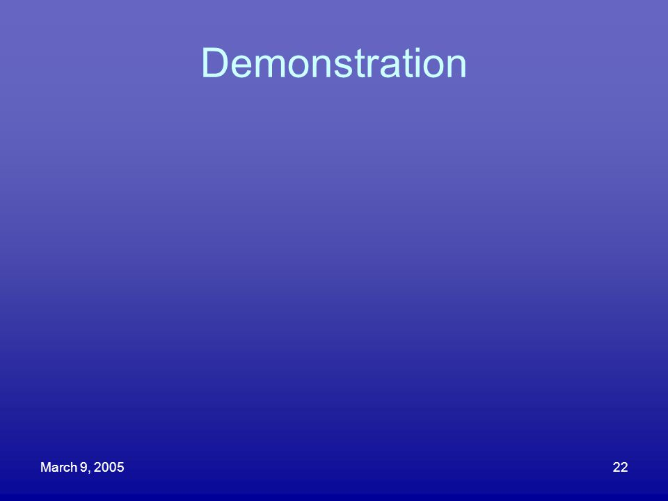 March 9, 200522 Demonstration