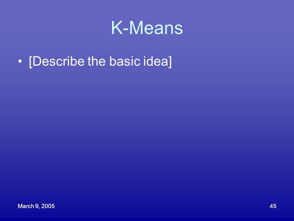March 9, 200545 K-Means [Describe the basic idea]